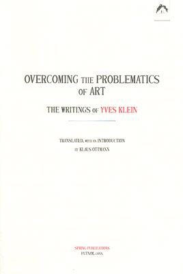 Overcoming the Problematics of Art By Klein, Yves/ Ottmann, Klaus (TRN)